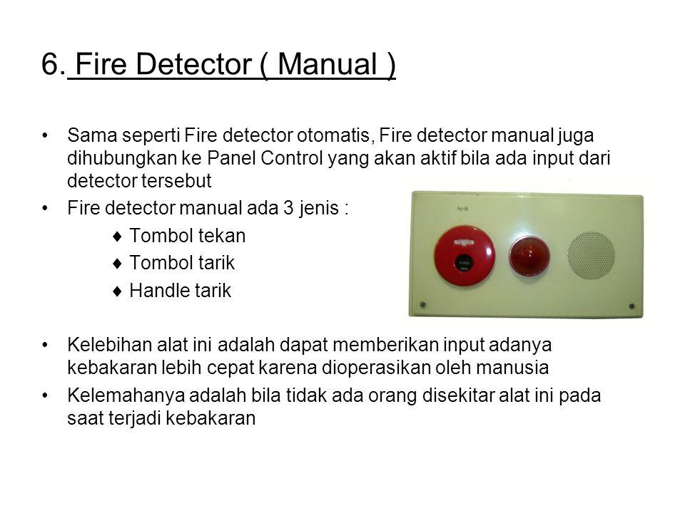 6. Fire Detector ( Manual ) Sama seperti Fire detector otomatis, Fire detector manual juga dihubungkan ke Panel Control yang akan aktif bila ada input
