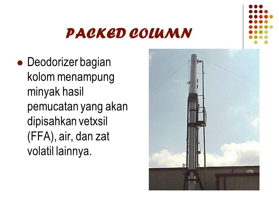 PACKED COLUMN Deodorizer bagian kolom menampung minyak hasil pemucatan yang akan dipisahkan vetxsil (FFA), air, dan zat volatil lainnya.
