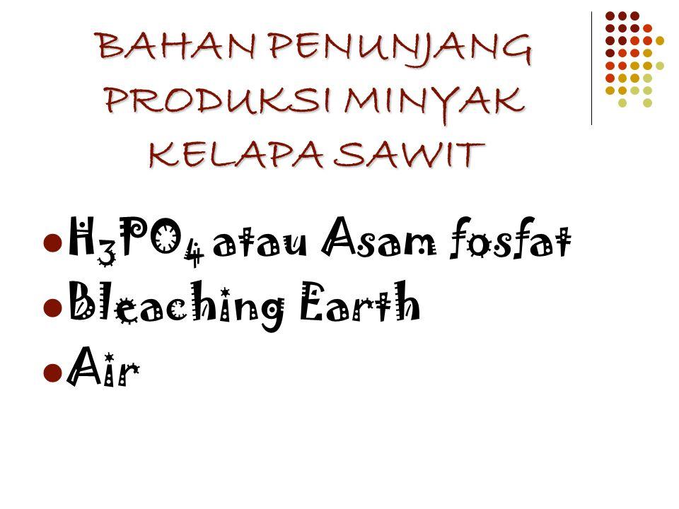 BAHAN PENUNJANG PRODUKSI MINYAK KELAPA SAWIT H 3 PO 4 atau Asam fosfat Bleaching Earth Air