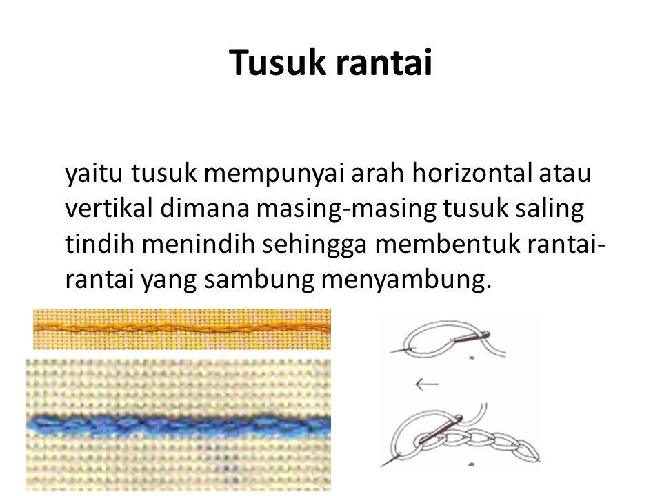 Tusuk rantai yaitu tusuk mempunyai arah horizontal atau vertikal dimana masing-masing tusuk saling tindih menindih sehingga membentuk rantai- rantai y
