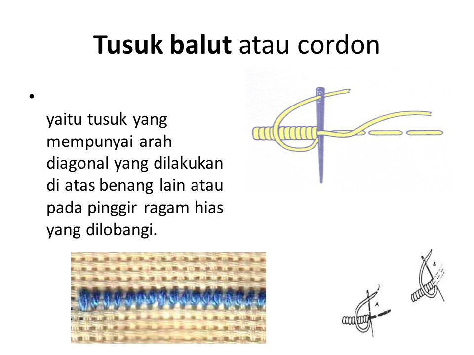 Tusuk balut atau cordon yaitu tusuk yang mempunyai arah diagonal yang dilakukan di atas benang lain atau pada pinggir ragam hias yang dilobangi.
