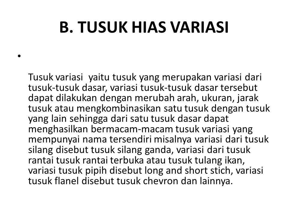 B. TUSUK HIAS VARIASI Tusuk variasi yaitu tusuk yang merupakan variasi dari tusuk-tusuk dasar, variasi tusuk-tusuk dasar tersebut dapat dilakukan deng