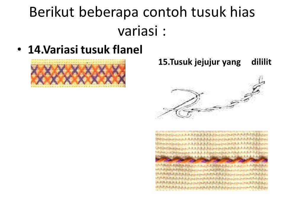 Berikut beberapa contoh tusuk hias variasi : 14.Variasi tusuk flanel 15.Tusuk jejujur yang dililit
