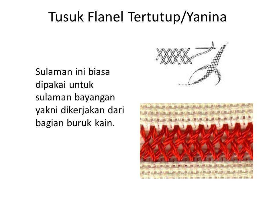 Tusuk Flanel Tertutup/Yanina Sulaman ini biasa dipakai untuk sulaman bayangan yakni dikerjakan dari bagian buruk kain.