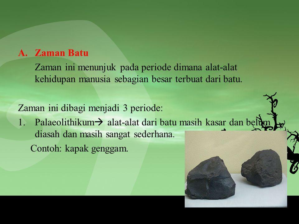 A.Zaman Batu Zaman ini menunjuk pada periode dimana alat-alat kehidupan manusia sebagian besar terbuat dari batu.