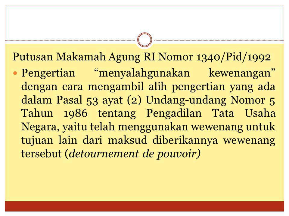 "Putusan Makamah Agung RI Nomor 1340/Pid/1992 Pengertian ""menyalahgunakan kewenangan"" dengan cara mengambil alih pengertian yang ada dalam Pasal 53 aya"