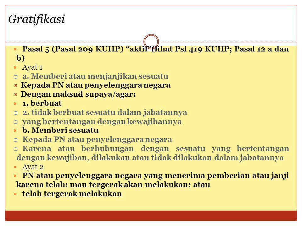 """Pasal 5 (Pasal 209 KUHP) """"aktif""""(lihat Psl 419 KUHP; Pasal 12 a dan b) Ayat 1  a. Memberi atau menjanjikan sesuatu  Kepada PN atau penyelenggara neg"""