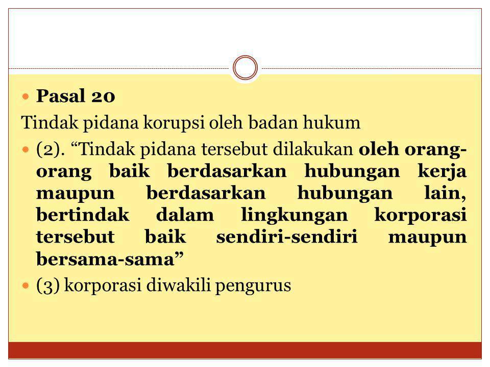 """Pasal 20 Tindak pidana korupsi oleh badan hukum (2). """"Tindak pidana tersebut dilakukan oleh orang- orang baik berdasarkan hubungan kerja maupun berdas"""