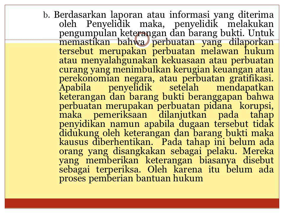 b. Berdasarkan laporan atau informasi yang diterima oleh Penyelidik maka, penyelidik melakukan pengumpulan keterangan dan barang bukti. Untuk memastik