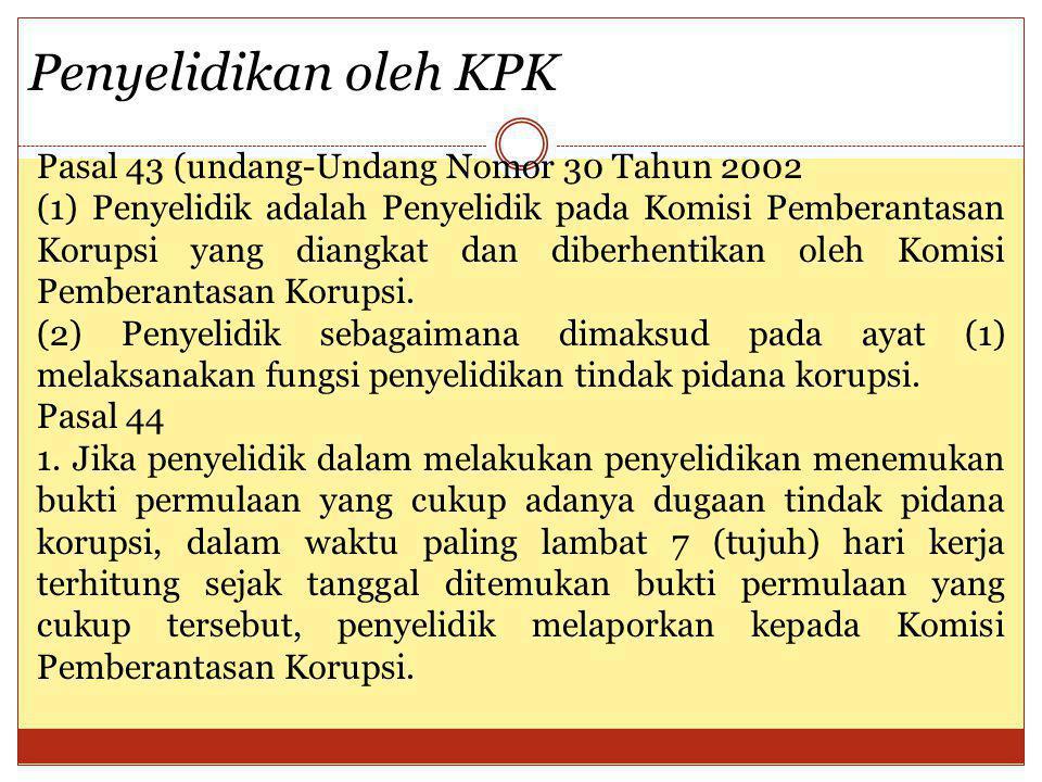 Pasal 43 (undang-Undang Nomor 30 Tahun 2002 (1) Penyelidik adalah Penyelidik pada Komisi Pemberantasan Korupsi yang diangkat dan diberhentikan oleh Ko