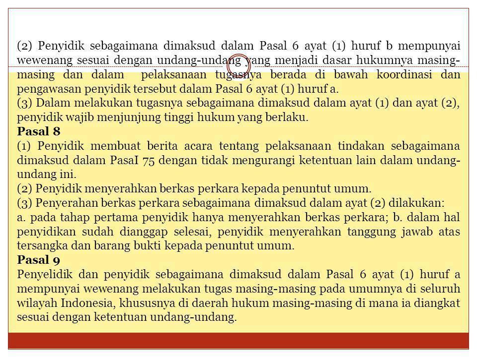 (2) Penyidik sebagaimana dimaksud dalam Pasal 6 ayat (1) huruf b mempunyai wewenang sesuai dengan undang-undang yang menjadi dasar hukumnya masing- ma