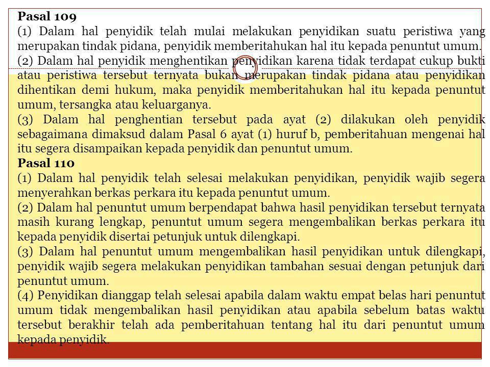 Pasal 109 (1) Dalam hal penyidik telah mulai melakukan penyidikan suatu peristiwa yang merupakan tindak pidana, penyidik memberitahukan hal itu kepada