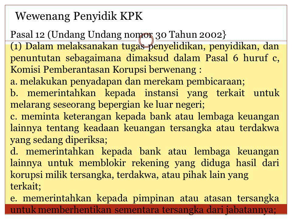 Wewenang Penyidik KPK Pasal 12 (Undang Undang nomor 30 Tahun 2002} (1) Dalam melaksanakan tugas penyelidikan, penyidikan, dan penuntutan sebagaimana d