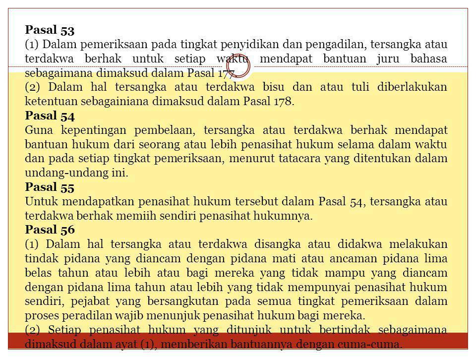 Pasal 53 (1) Dalam pemeriksaan pada tingkat penyidikan dan pengadilan, tersangka atau terdakwa berhak untuk setiap waktu mendapat bantuan juru bahasa