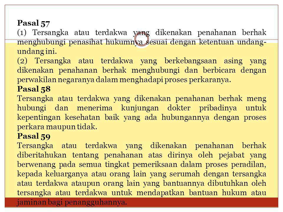 Pasal 57 (1) Tersangka atau terdakwa yang dikenakan penahanan berhak menghubungi penasihat hukumnya sesuai dengan ketentuan undang- undang ini. (2) Te