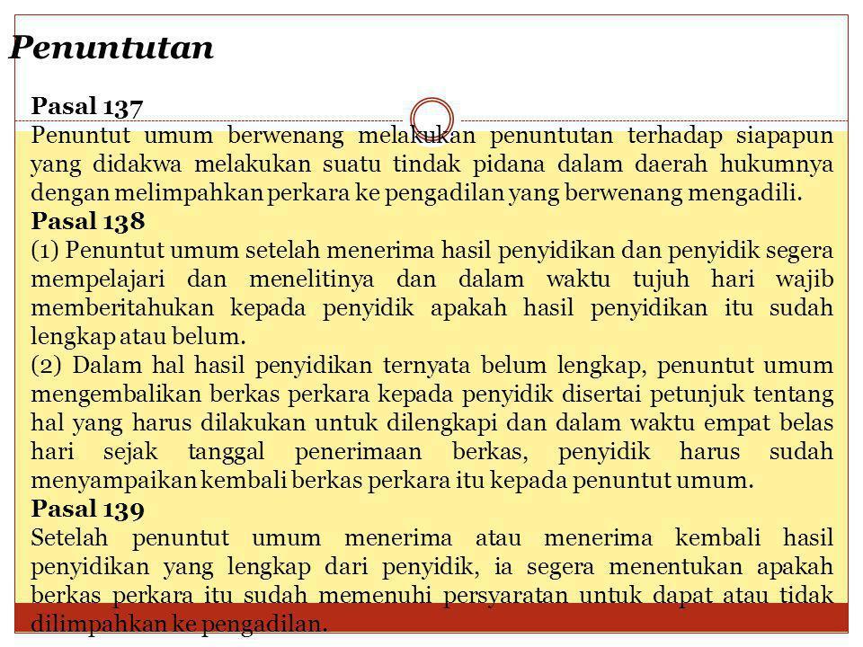 Penuntutan Pasal 137 Penuntut umum berwenang melakukan penuntutan terhadap siapapun yang didakwa melakukan suatu tindak pidana dalam daerah hukumnya d