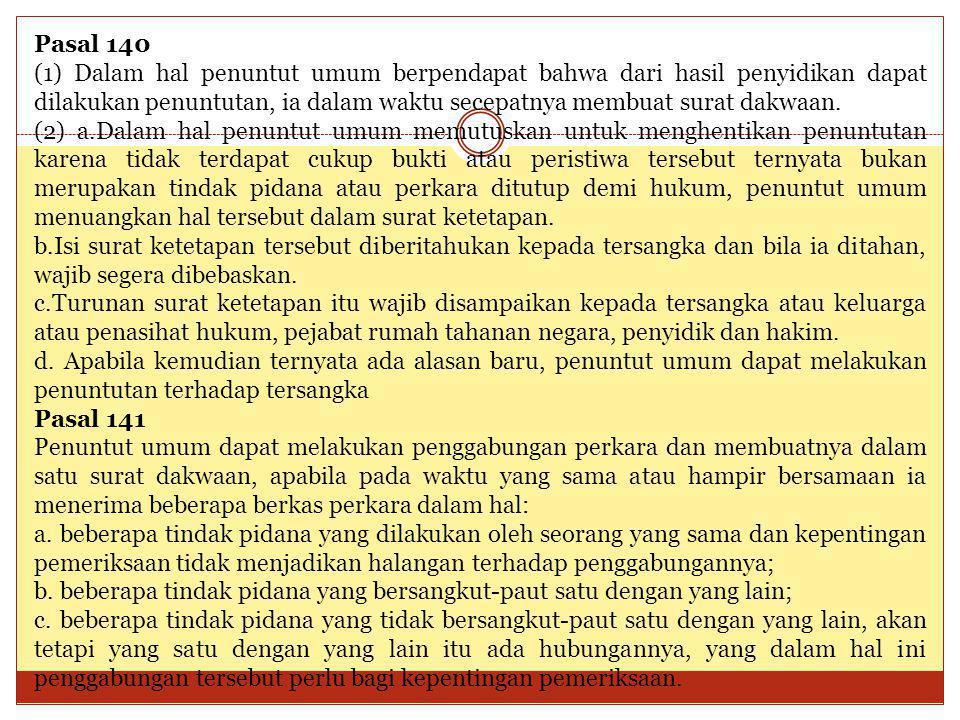 Pasal 140 (1) Dalam hal penuntut umum berpendapat bahwa dari hasil penyidikan dapat dilakukan penuntutan, ia dalam waktu secepatnya membuat surat dakw