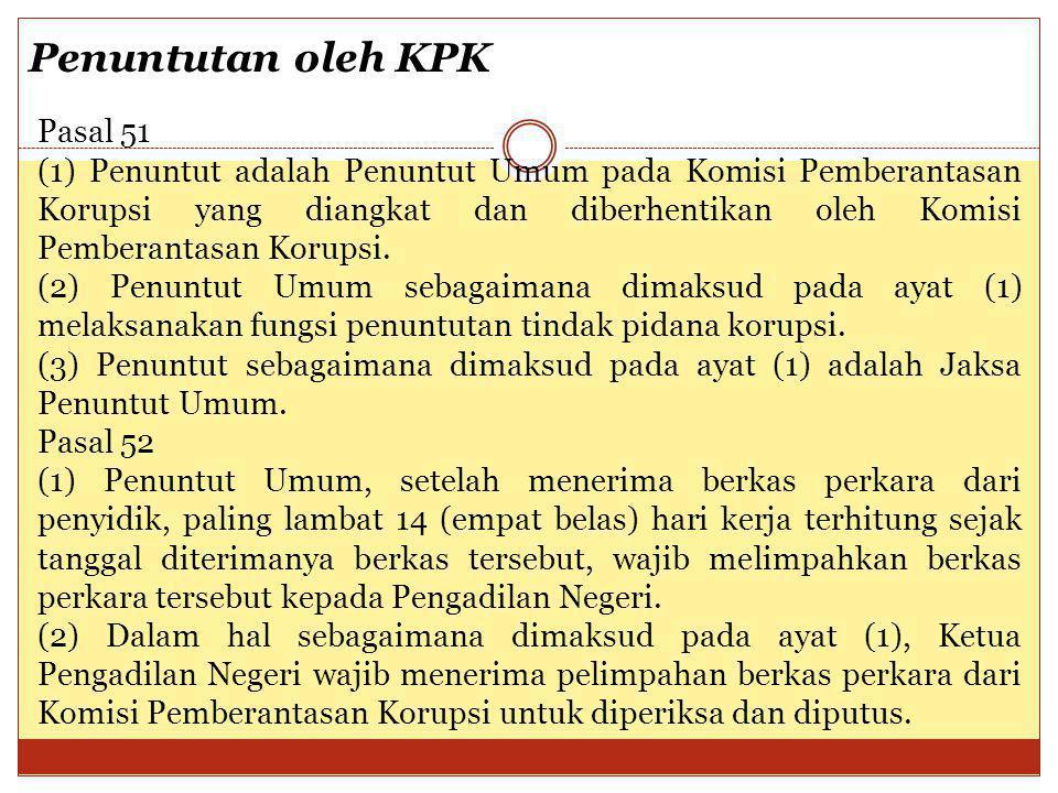 Penuntutan oleh KPK Pasal 51 (1) Penuntut adalah Penuntut Umum pada Komisi Pemberantasan Korupsi yang diangkat dan diberhentikan oleh Komisi Pemberant