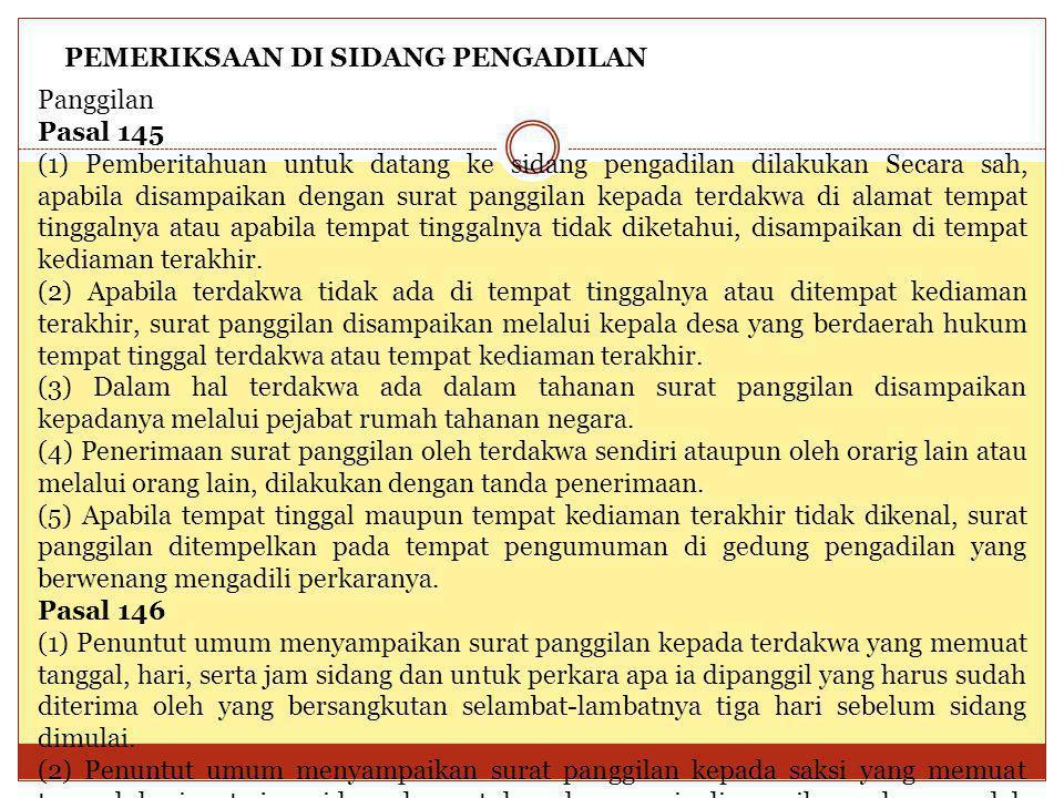 PEMERIKSAAN DI SIDANG PENGADILAN Panggilan Pasal 145 (1) Pemberitahuan untuk datang ke sidang pengadilan dilakukan Secara sah, apabila disampaikan den