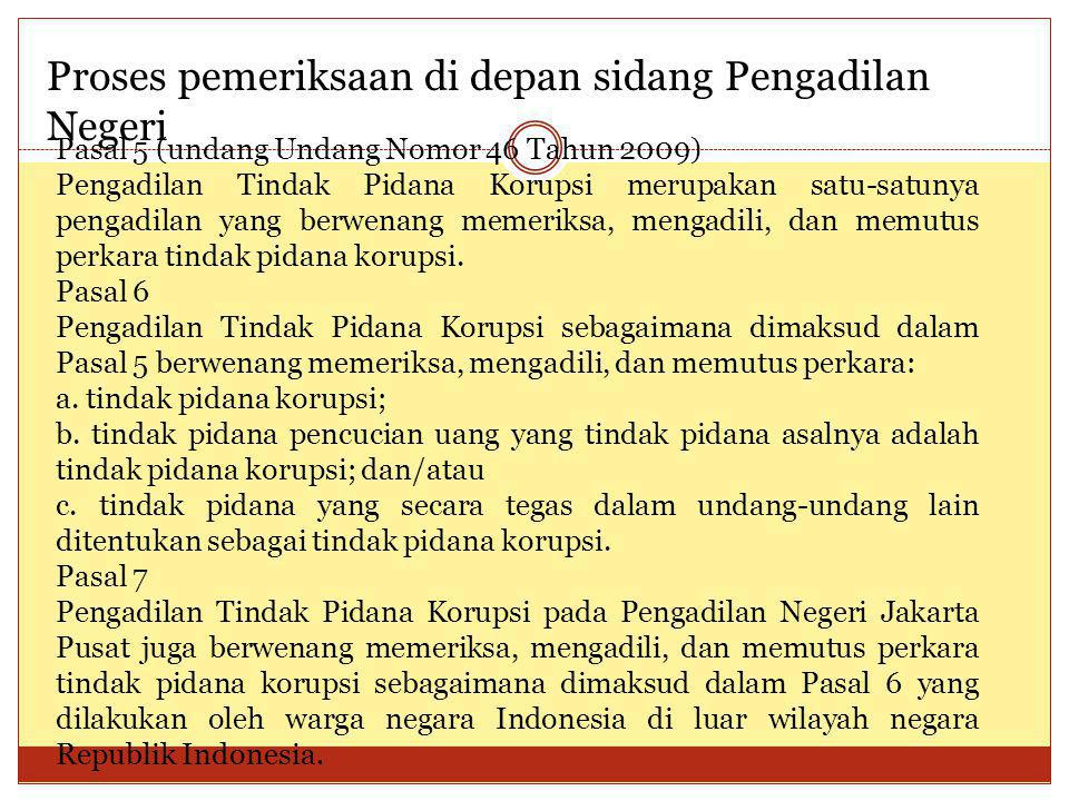 Proses pemeriksaan di depan sidang Pengadilan Negeri Pasal 5 (undang Undang Nomor 46 Tahun 2009) Pengadilan Tindak Pidana Korupsi merupakan satu-satun