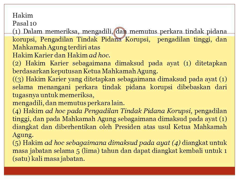 Hakim Pasal 10 (1) Dalam memeriksa, mengadili, dan memutus perkara tindak pidana korupsi, Pengadilan Tindak Pidana Korupsi, pengadilan tinggi, dan Mah