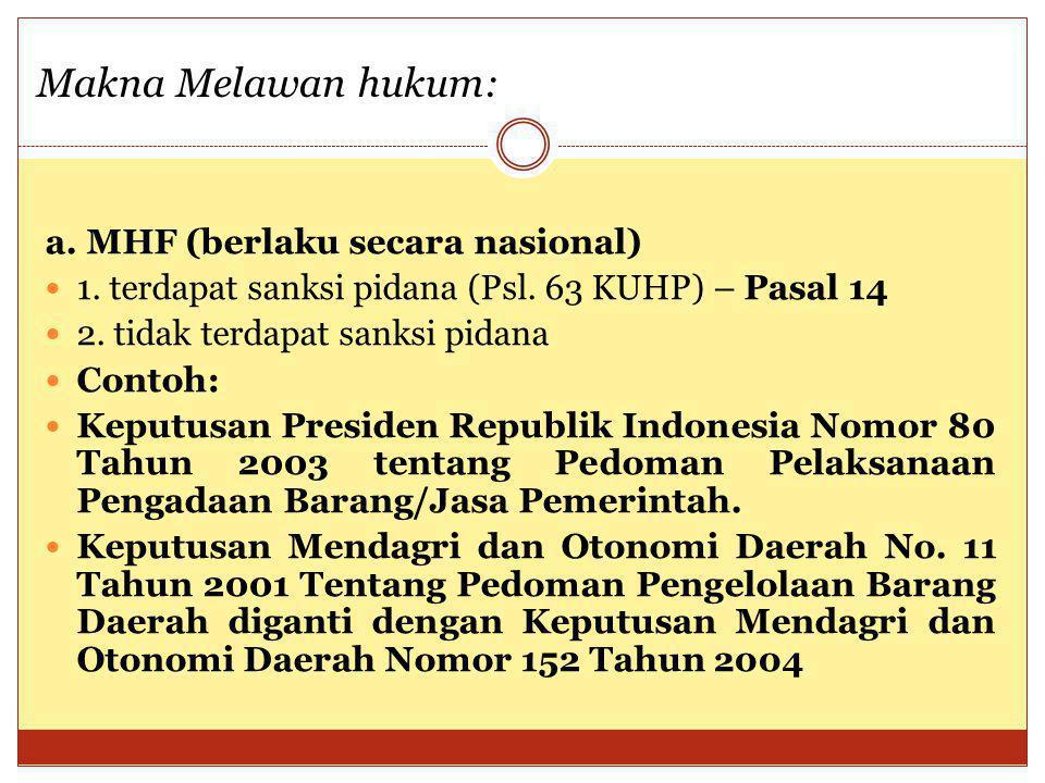 a. MHF (berlaku secara nasional) 1. terdapat sanksi pidana (Psl. 63 KUHP) – Pasal 14 2. tidak terdapat sanksi pidana Contoh: Keputusan Presiden Republ