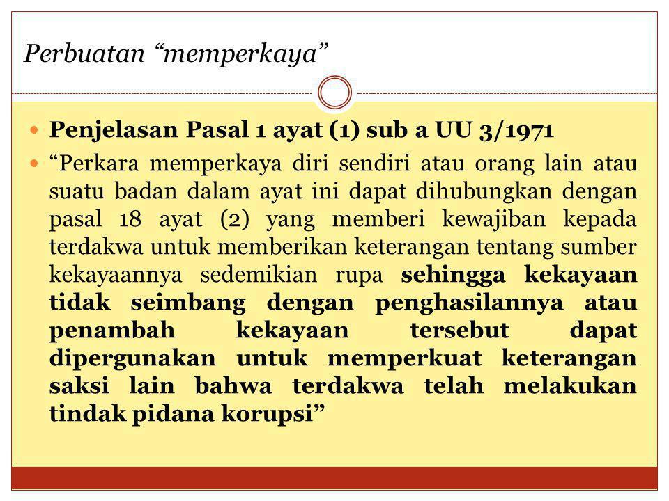 """Penjelasan Pasal 1 ayat (1) sub a UU 3/1971 """"Perkara memperkaya diri sendiri atau orang lain atau suatu badan dalam ayat ini dapat dihubungkan dengan"""