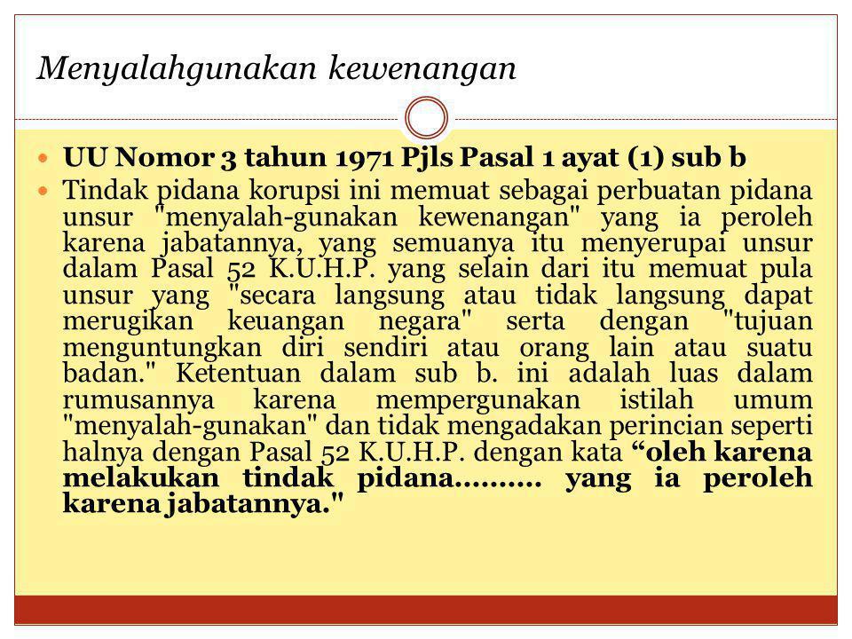 UU Nomor 3 tahun 1971 Pjls Pasal 1 ayat (1) sub b Tindak pidana korupsi ini memuat sebagai perbuatan pidana unsur