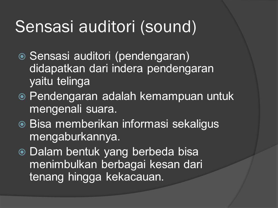 Sensasi auditori (sound)  Sensasi auditori (pendengaran) didapatkan dari indera pendengaran yaitu telinga  Pendengaran adalah kemampuan untuk mengen