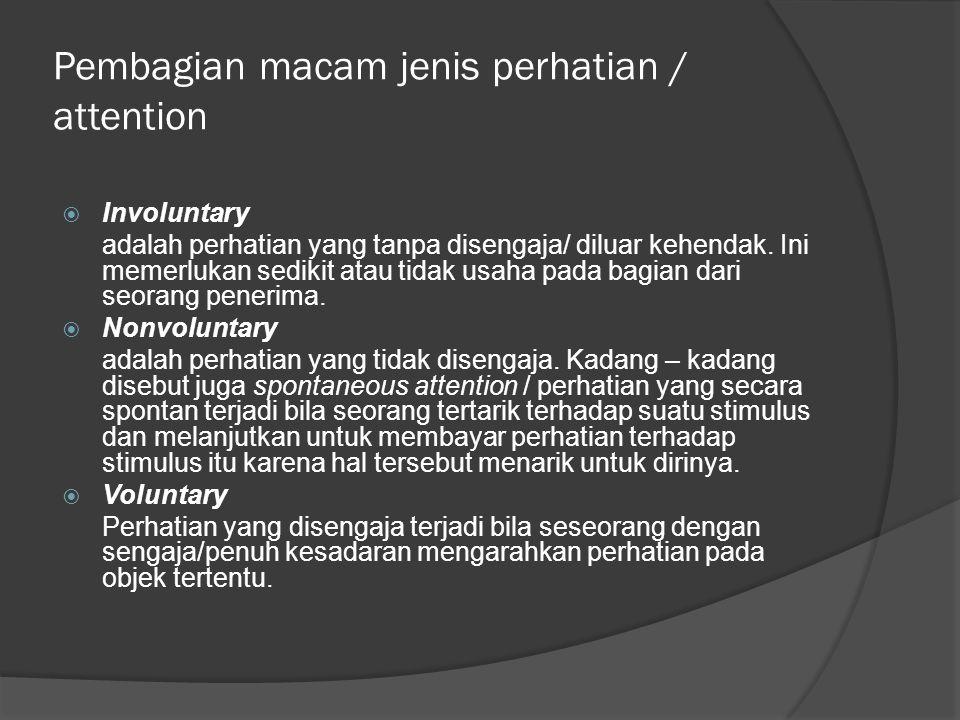 Pembagian macam jenis perhatian / attention  Involuntary adalah perhatian yang tanpa disengaja/ diluar kehendak. Ini memerlukan sedikit atau tidak us