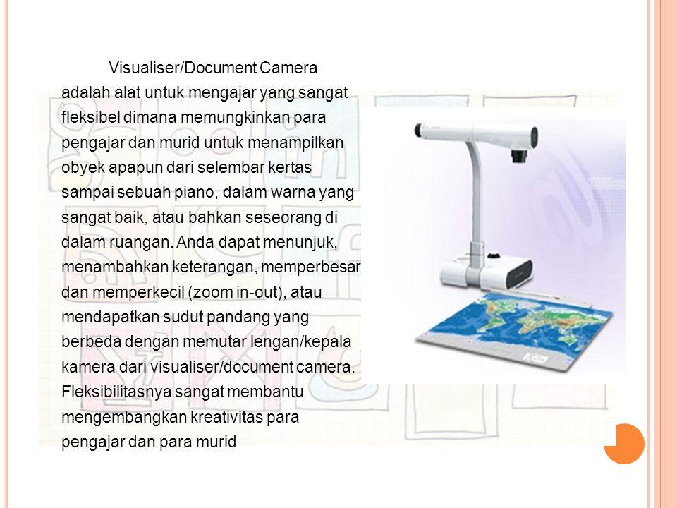 Visualiser/Document Camera adalah alat untuk mengajar yang sangat fleksibel dimana memungkinkan para pengajar dan murid untuk menampilkan obyek apapun