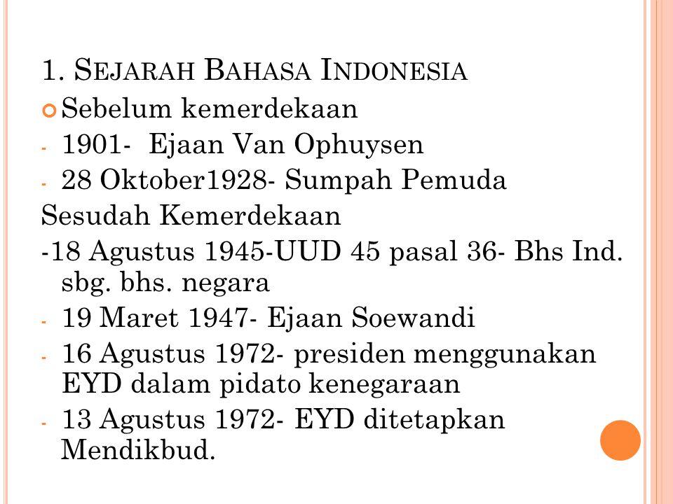 1. S EJARAH B AHASA I NDONESIA Sebelum kemerdekaan - 1901- Ejaan Van Ophuysen - 28 Oktober1928- Sumpah Pemuda Sesudah Kemerdekaan -18 Agustus 1945-UUD
