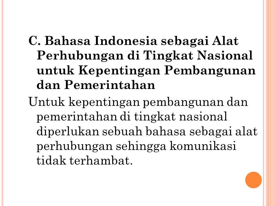 C. Bahasa Indonesia sebagai Alat Perhubungan di Tingkat Nasional untuk Kepentingan Pembangunan dan Pemerintahan Untuk kepentingan pembangunan dan peme