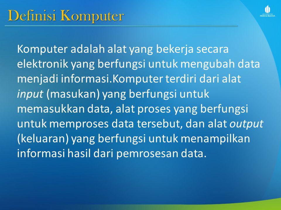 Definisi Komputer Komputer adalah alat yang bekerja secara elektronik yang berfungsi untuk mengubah data menjadi informasi.Komputer terdiri dari alat input (masukan) yang berfungsi untuk memasukkan data, alat proses yang berfungsi untuk memproses data tersebut, dan alat output (keluaran) yang berfungsi untuk menampilkan informasi hasil dari pemrosesan data.