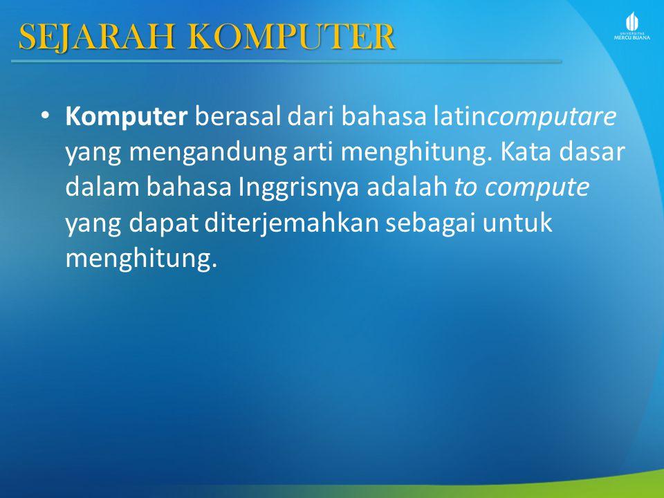 SEJARAH KOMPUTER Komputer berasal dari bahasa latincomputare yang mengandung arti menghitung.