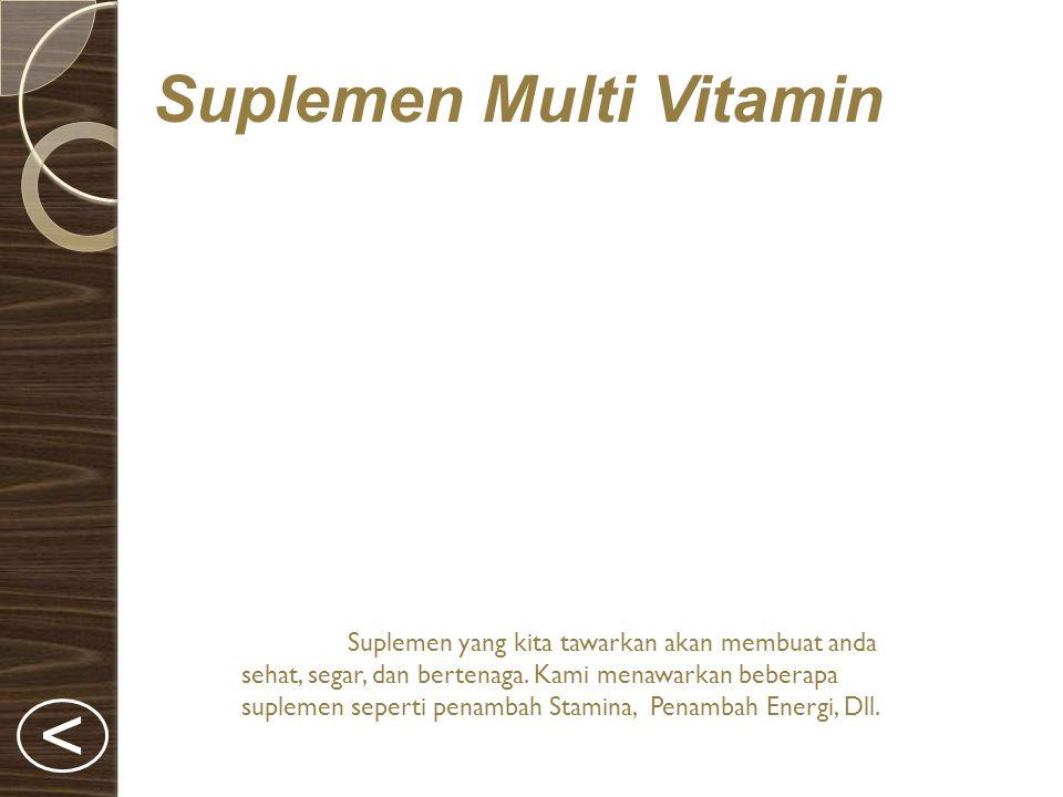 Suplemen Multi Vitamin Suplemen yang kita tawarkan akan membuat anda sehat, segar, dan bertenaga.