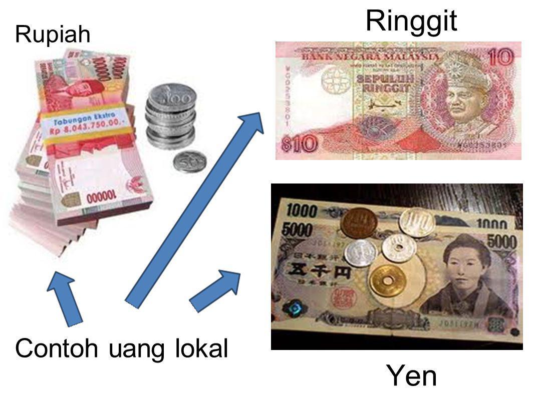 Rupiah Yen Ringgit Contoh uang lokal