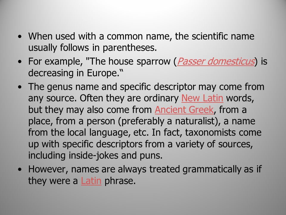 When used with a common name, the scientific name usually follows in parentheses. For example,