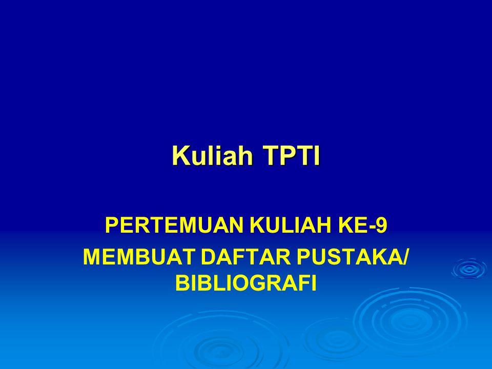 Kuliah TPTI PERTEMUAN KULIAH KE-9 MEMBUAT DAFTAR PUSTAKA/ BIBLIOGRAFI