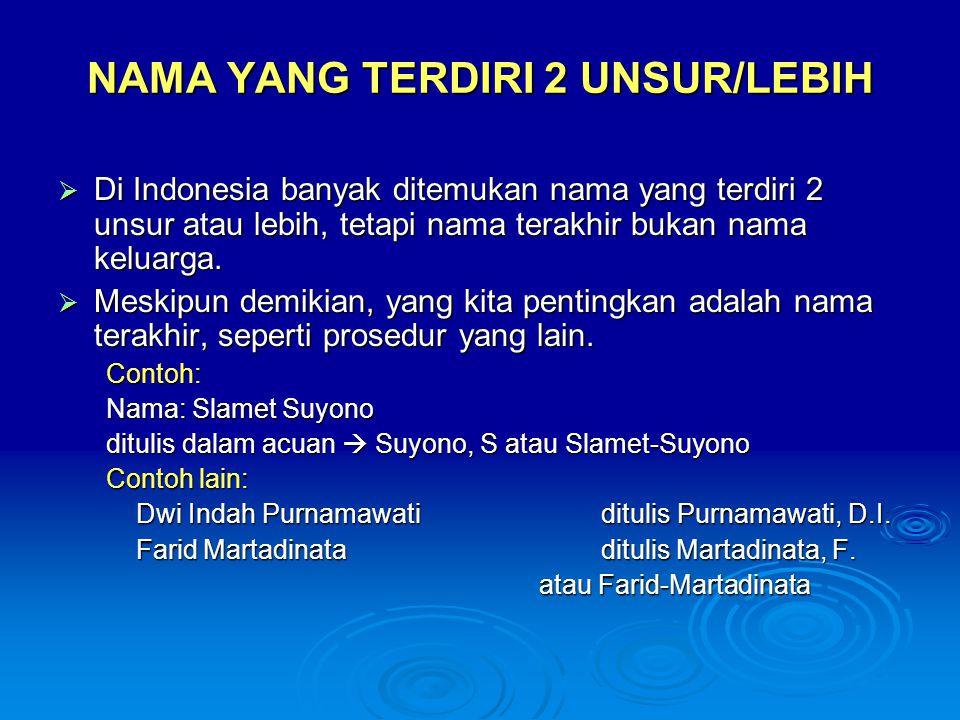 NAMA YANG TERDIRI 2 UNSUR/LEBIH  Di Indonesia banyak ditemukan nama yang terdiri 2 unsur atau lebih, tetapi nama terakhir bukan nama keluarga.  Mesk