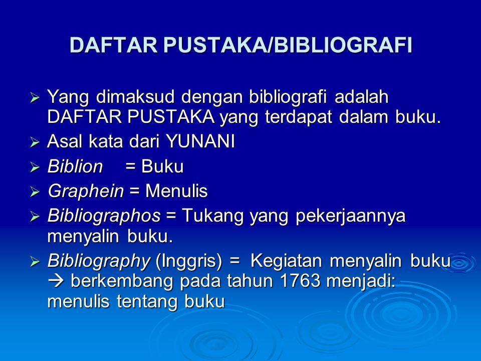 DAFTAR PUSTAKA/BIBLIOGRAFI  Yang dimaksud dengan bibliografi adalah DAFTAR PUSTAKA yang terdapat dalam buku.  Asal kata dari YUNANI  Biblion = Buku