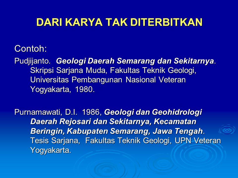 DARI KARYA TAK DITERBITKAN Contoh: Pudjijanto. Geologi Daerah Semarang dan Sekitarnya. Skripsi Sarjana Muda, Fakultas Teknik Geologi, Universitas Pemb