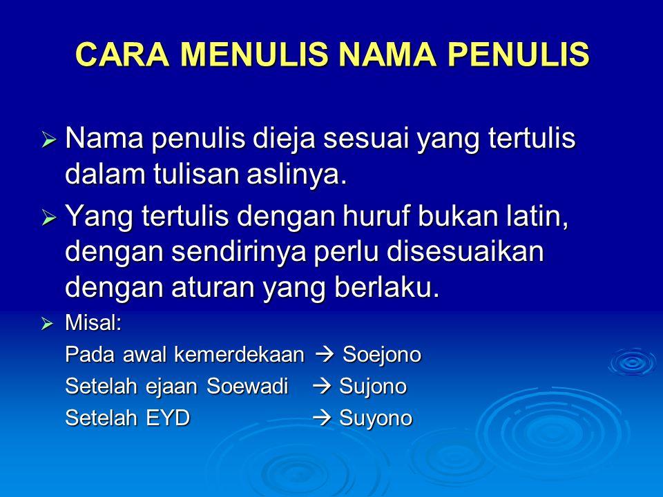 CARA MENULIS NAMA PENULIS  Nama penulis dieja sesuai yang tertulis dalam tulisan aslinya.  Yang tertulis dengan huruf bukan latin, dengan sendirinya