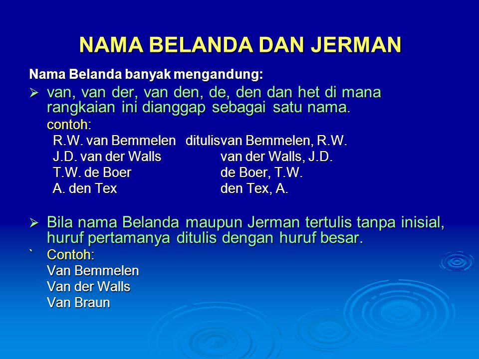 NAMA INDONESIA  Sebagai patokan: apapun yang melatarbelakangi suatu nama Indonesia, penulisannya dalam karya tulis  nama belakang ditempatkan di depan.