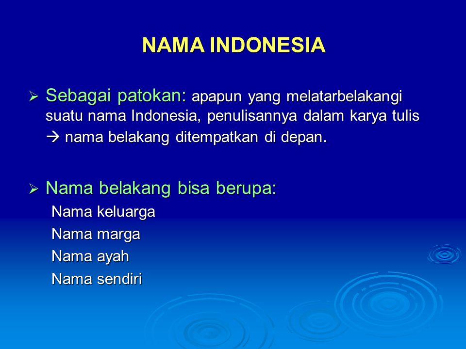NAMA INDONESIA  Sebagai patokan: apapun yang melatarbelakangi suatu nama Indonesia, penulisannya dalam karya tulis  nama belakang ditempatkan di dep