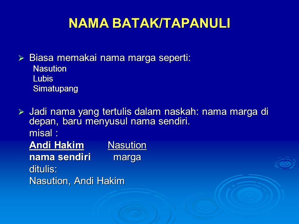 NAMA BATAK/TAPANULI  Biasa memakai nama marga seperti: NasutionLubisSimatupang  Jadi nama yang tertulis dalam naskah: nama marga di depan, baru meny