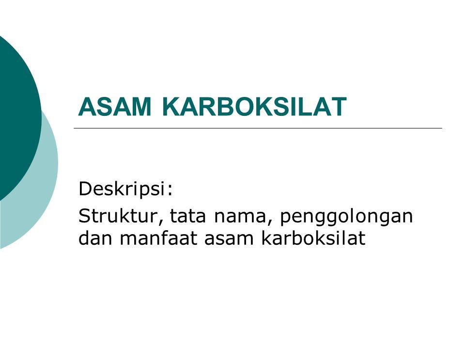 ASAM KARBOKSILAT Deskripsi: Struktur, tata nama, penggolongan dan manfaat asam karboksilat