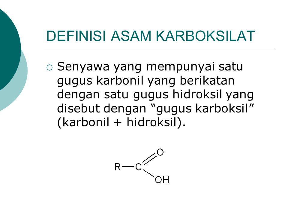 """DEFINISI ASAM KARBOKSILAT  Senyawa yang mempunyai satu gugus karbonil yang berikatan dengan satu gugus hidroksil yang disebut dengan """"gugus karboksil"""