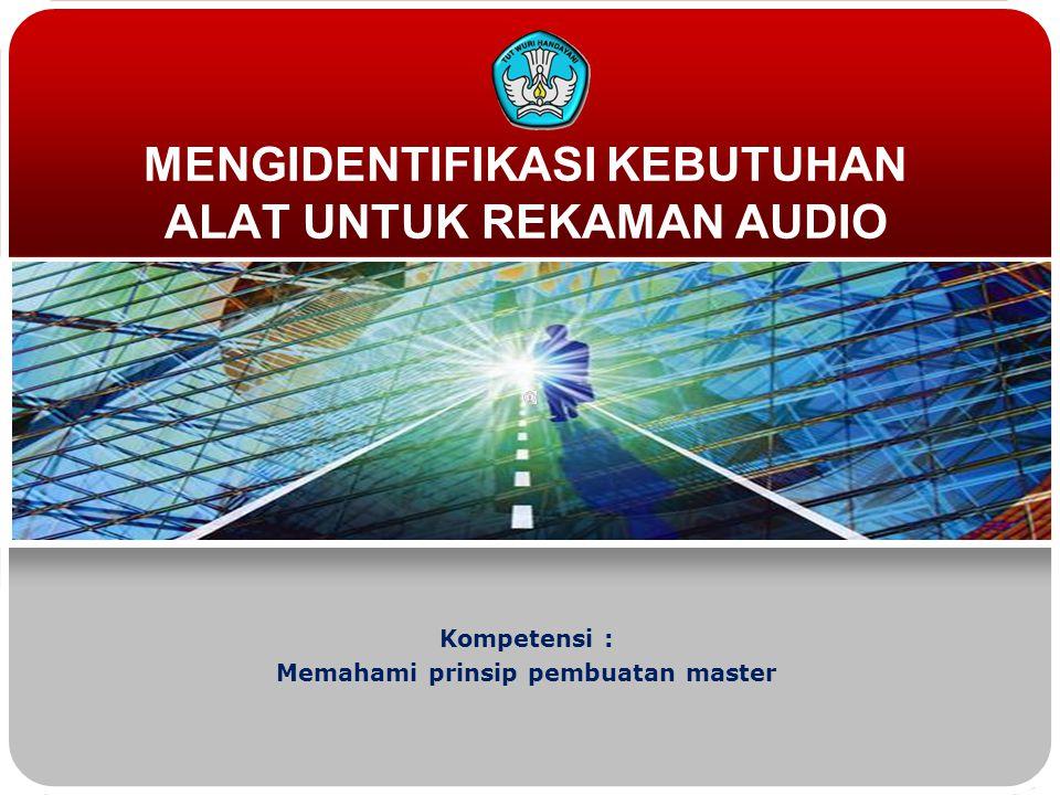 Teknologi dan Rekayasa TUJUAN MENGETAHUI MACAM – MACAM KEBUTUHAN ALAT UNTUK REKAMAN AUDIO DAN FUNGSINYA MENGIDENTIFIKASI KEBUTUHAN ALAT UNTUK REKAMAN AUDIO