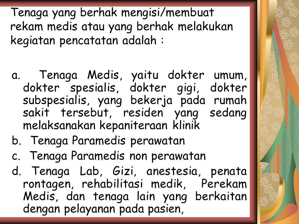 Tenaga yang berhak mengisi/membuat rekam medis atau yang berhak melakukan kegiatan pencatatan adalah : a.